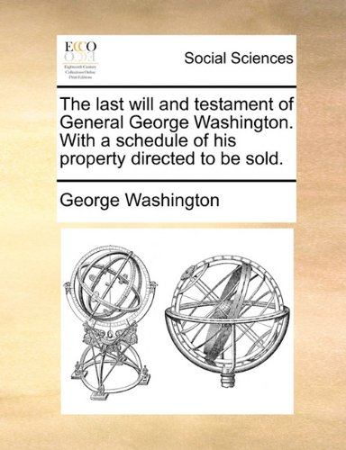 Download The last will and testament of General George Washington. With a schedule of his property directed to be sold. ePub fb2 ebook