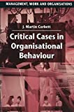 img - for Critical Cases in Organisational Behaviour (Management, Work and Organisations) book / textbook / text book
