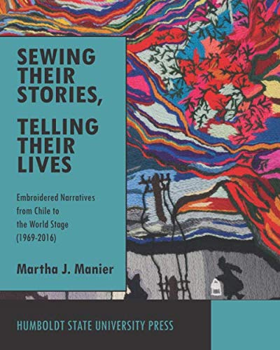 2016 Chile - Sewing Their Stories, Telling Their Lives: Embroidered Narratives from Chile to the World Stage (1969-2016)