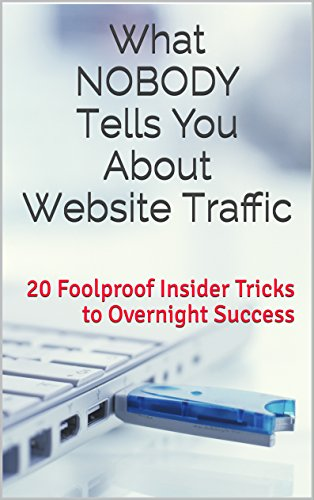 What Nobody Tells You About Website Traffic: 20 Foolproof Insider Tricks to Overnight Success