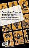 Pantopie ou le monde de Michel Serres : De Hermès à Petite Poucette