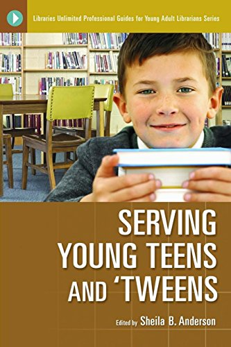 Serving Young Teens and 'Tweens (Libraries Unlimited...