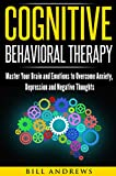 Cognitive Behavioral Therapy           Master Your Brain and Emotions to Overcome Anxiety, Depression and Negative Thoughts         Most of us are trapped in a roller-coaster of 'automatic' thoughts, emotions, and actions. Try as hard as w...