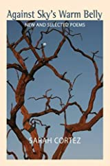 Against Sky's Warm Belly: New & Selected Poems Paperback