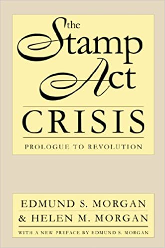 the stamp act crisis prologue to revolution published by the  the stamp act crisis prologue to revolution published by the omohundro institute of early american history and culture and the university of north
