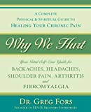 Why We Hurt: A Complete Physical & Spiritual Guide to Healing Your Chronic Pain