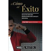 El Cómo del Éxito™: Haz lo que has venido a hacer. No dejes que nadie escriba tu camino por ti. Sal del sistema. (Spanish Edition) Feb 8, 2017
