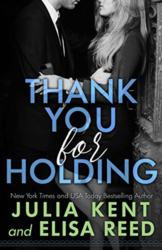 Thank You for Holding by Julia Kent & Elisa Reed