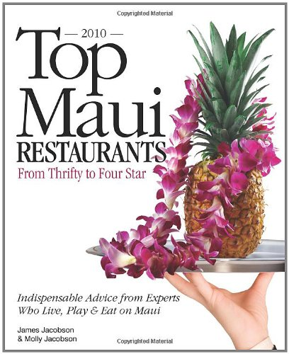 Read Online Top Maui Restaurants 2010 from Thrifty to Four star: Indispensable Advice from Experts Who Live, Play and Eat on Maui PDF