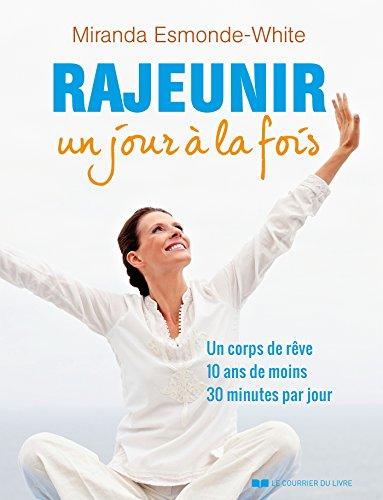 Rajeunir un jour à la fois: Un corps de rêve 10 ans de moins 30 minute par jour (French Edition)