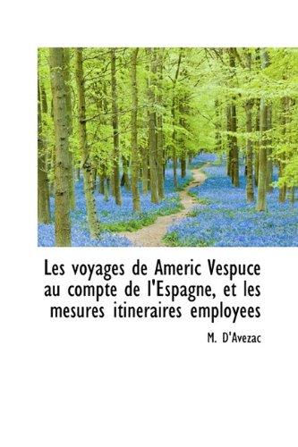 Les Voyages de Americ Vespuce Au Compte de L'Espagne, Et Les Mesures Itineraires Employees (French Edition) pdf