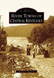 River Towns of Central Kentucky, Melissa C. Jurgensen, 0738567051