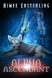 Alpha Ascendant: A Fantastical Werewolf Adventure (Wolf Rampant Book 3) (English Edition)
