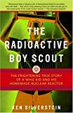 The Radioactive Boy Scout: The Frightening True Story of a Whiz Kid and His Homemade Nuclear Reactor by Ken Silverstein (11-Jan-2005) Paperback