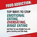 Food Addiction: Top Ways to Stop Emotional Eating, Overeating, Binge Eating | Janie Sanders