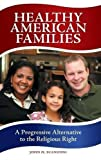 img - for Healthy American Families: A Progressive Alternative to the Religious Right by John H. Scanzoni (2010-04-22) book / textbook / text book