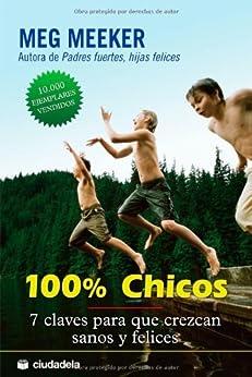 100% Chicos: 7 claves para que crezcan sanos y felices (Vida Práctica) (Spanish Edition) by [Meeker, Meg]