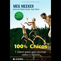 100% Chicos: 7 claves para que crezcan sanos y felices (Vida práctica)