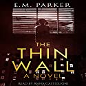 The Thin Wall: A Novel Audiobook by E.M. Parker Narrated by Anna Castiglioni