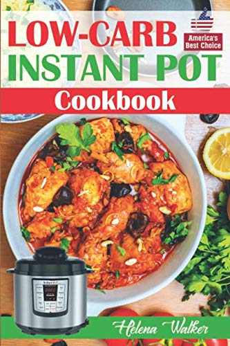Low-Carb Instant Pot Cookbook: Healthy and Easy Keto Diet Pressure Cooker Recipes. (Keto Instant Pot, Low-Carb Instant Pot, Ketogenic Instant Pot)