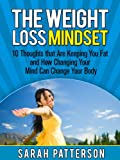 The Weight Loss Mindset: 10 Thoughts that Are Keeping You Fat and How Changing Your Mind Can Change Your Body