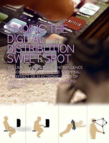 Harnessing the Influence of Social Proof in Online Shopping: The Effect of Electronic Word of Mouth on Sales of Digital Microproducts (Finding The Digital Distribution Sweet Spot Book 3)