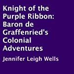 Knight of the Purple Ribbon: Baron de Graffenried's Colonial Adventures | Jennifer Leigh Wells