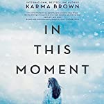 In This Moment: A Novel | Karma Brown