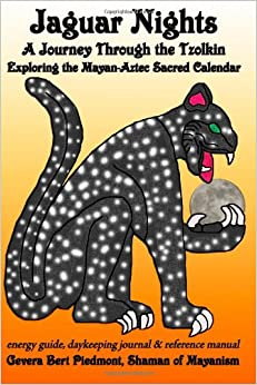 Jaguar Nights: A Journey Through the Tzolkin: Exploring the Mayan-Aztec Sacred Calendar