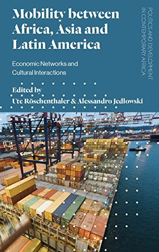 Mobility between Africa, Asia and Latin America: Economic Networks and Cultural Interactions (Politics and Development in Contemporary Africa) by Zed Books