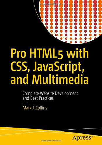 Pro HTML5 with CSS, JavaScript, and Multimedia: Complete Website Development and Best Practices by Apress