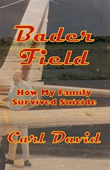 Bader Field: How My Family Survived Suicide by [David, Carl]