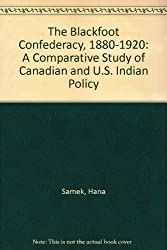 The Blackfoot Confederacy, 1880-1920: A Comparative Study of Canadian and U.S. Indian Policy