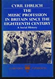 The Music Profession in Britain since the Eighteenth Century : A Social History, Ehrlich, Cyril, 0198227434