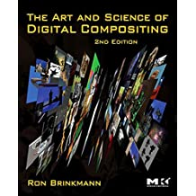The Art and Science of Digital Compositing: Techniques for Visual Effects, Animation and Motion Graphics (The Morgan Kaufmann Series in Computer Graphics)