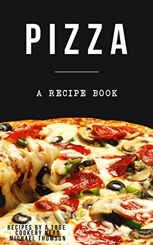 Pizza: A cookbook filled with recipes perfect bread, sauce and toppings: A cookbook full of delicious pizza recipes by Michael Thomson