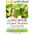 """The Big Book of Green Smoothie Cravings for Cleanse, Detox and Weight Loss: Discover the Secrets of """"Top 70"""" Green Vegetables and Fruits Smoothie Recipes for Quick Weight Loss & Fight Diseases"""