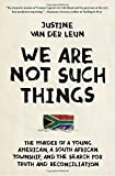 We Are Not Such Things: The Murder of a Young American, a South African Township, and the Search for Truth and Reconciliation
