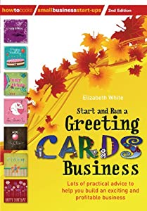 Start & Run a Greeting Cards Business: Lots of Practical Advice to Help You Build an Exciting and Profitable Business. Elizabeth White by How to Books