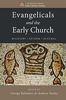 Evangelicals and the Early Church: Recovery, Reform, Renewal by [Kalantzis, George, Tooley, Andrew]