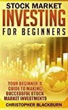 img - for Stock Market Investing For Beginners: Your Beginner's Guide To Making Successful Stock Market Investments book / textbook / text book