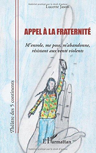 Read Online Appel à la fraternité: M'envole, me pose, m'abandonne, résistant aux vents violents (French Edition) PDF