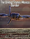 The United States-Mexico Border: The Controversial History and Legacy of the Boundary between America and Mexico