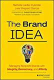 img - for The Brand IDEA: Managing Nonprofit Brands with Integrity, Democracy, and Affinity book / textbook / text book
