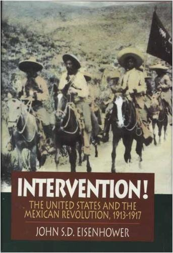 - Intervention!: The United States and the Mexican Revolution 1913-1917