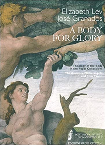 a body for glory theology of the body in the papal collections the ancients michelangelo and john paul ii