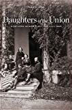 Daughters of the Union : Northern Women Fight the Civil War, Silber, Nina, 0674060482