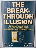 The Breakthrough Illusion, Richard L. Florida and Martin Kenney, 046500749X