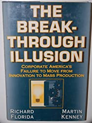 The Breakthrough Illusion: Corporate America's Failure to Move from Innovation to Mass Production