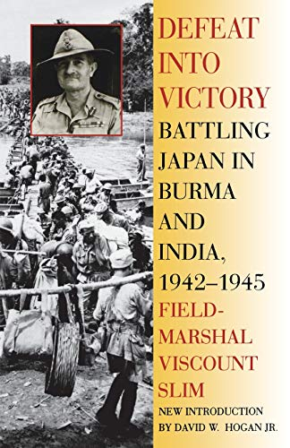 - Defeat Into Victory: Battling Japan in Burma and India, 1942-1945